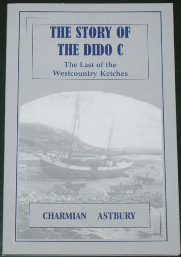 The Story of the Dido C - The Last of the Westcountry Ketches, by Charmian Astbury